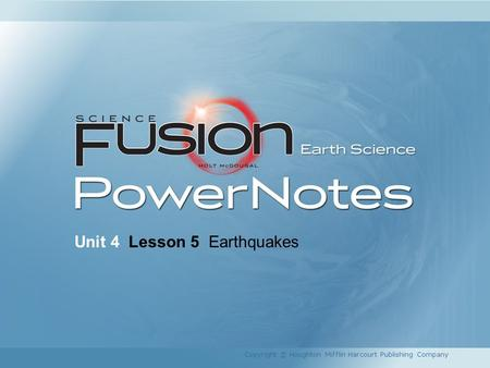 Unit 4 Lesson 5 Earthquakes Copyright © Houghton Mifflin Harcourt Publishing Company.