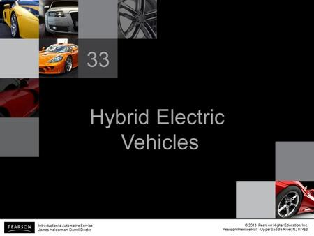 Hybrid Electric Vehicles 33 Introduction to Automotive Service James Halderman Darrell Deeter © 2013 Pearson Higher Education, Inc. Pearson Prentice Hall.