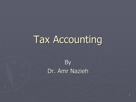 1 Tax Accounting By Dr. Amr Nazieh. Contents  Part 1: Income Tax on Natural Persons ► Ch 1: Introduction ► Ch2: Characteristics of tax on natural persons.