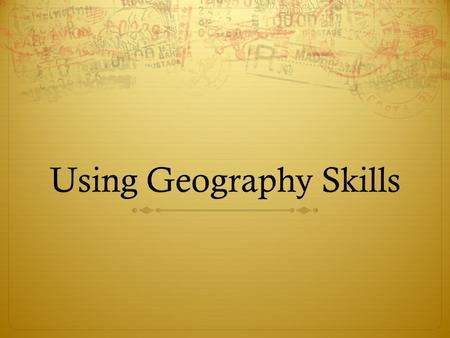 Using Geography Skills. What is Geography?  The study of the Earth and its people.
