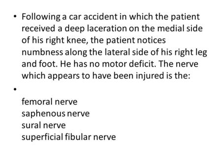 Following a car accident in which the patient received a deep laceration on the medial side of his right knee, the patient notices numbness along the lateral.