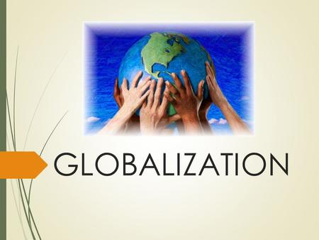 GLOBALIZATION.  Process by which countries are becoming more interdependent and interconnected, resulting in the expansion of international cultural,