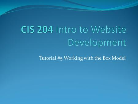 Tutorial #5 Working with the Box Model. Tutorial #4 Review - CSS Create a homework page Final Project Discussion Exam on Blackboard Styling Lists (List-style-type,