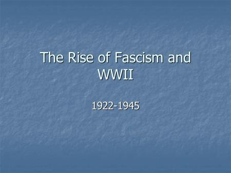 The Rise of Fascism and WWII 1922-1945. Aggression and the policy of Appeasement Appeasement- The Policy of giving in to an aggressor in order to maintain.