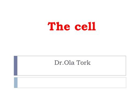 The cell Dr.Ola Tork. Introduction  The smallest functional unit of the body.  Grouped together to form tissues, each of which has a specialized function.