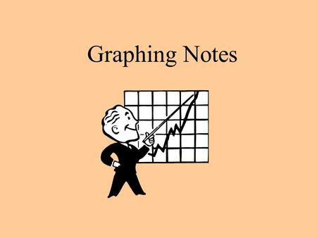 Graphing Notes. All graphs must have: Title: must be specific Labels on each axis: must include a UNIT put unit in parentheses ( m )