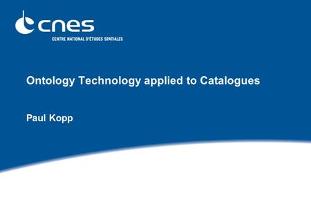 Ontology Technology applied to Catalogues Paul Kopp.