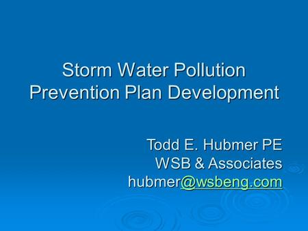 Storm Water Pollution Prevention Plan Development Todd E. Hubmer PE WSB &