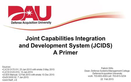 Joint Capabilities Integration and Development System (JCIDS) A Primer Sources: CJCSI 3170.01I, 23 Jan 2015 with errata 5 May 2015 CJCSI 5123.01G, 15 Jan.