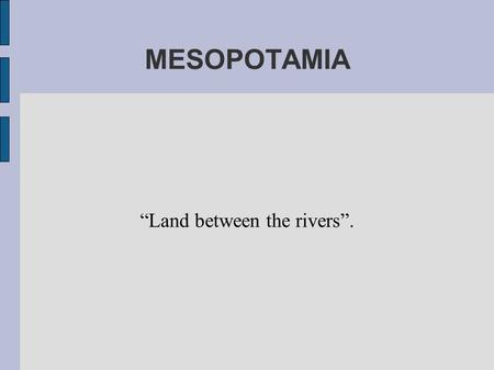 "MESOPOTAMIA ""Land between the rivers"".. FEATURES OF THE MESOPOTAMIAN SOCIETY. Considered the cradle of civilization. Urban societies are known from the."