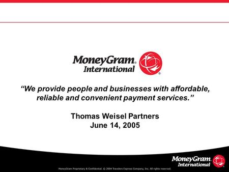 """We provide people and businesses with affordable, reliable and convenient payment services."" Thomas Weisel Partners June 14, 2005."