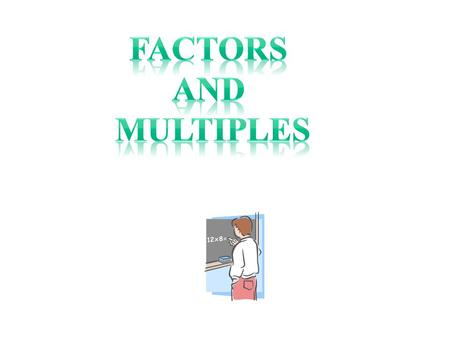 Factors: are whole numbers (not including 0) that are multiplied together to give a product - divides into another whole number evenly with no remainder.