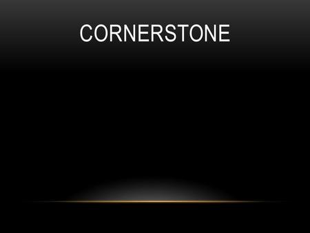 CORNERSTONE. My hope is built on nothing less Than Jesus' blood and righteousness.