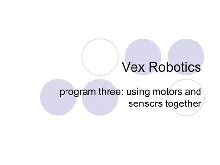 Vex Robotics program three: using motors and sensors together.