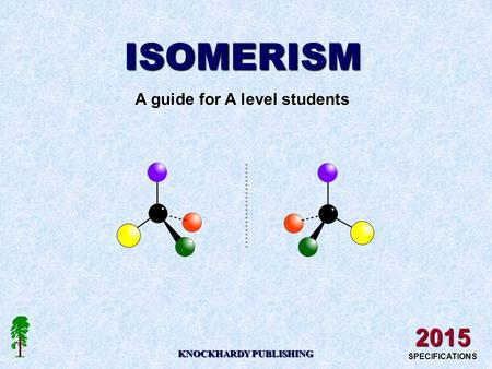 ISOMERISM A guide for A level students KNOCKHARDY PUBLISHING 2015 SPECIFICATIONS.