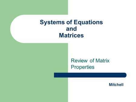 Systems of Equations and Matrices Review of Matrix Properties Mitchell.