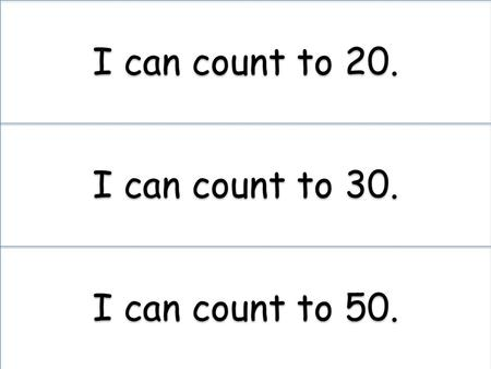 I can count to 20. I can count to 30. I can count to 50.