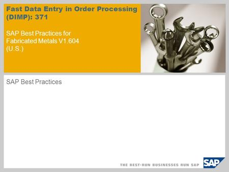 Fast Data Entry in Order Processing (DIMP): 371 SAP Best Practices for Fabricated Metals V1.604 (U.S.) SAP Best Practices.