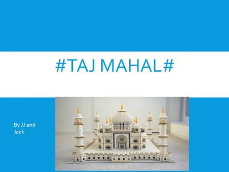 #TAJ MAHAL# xcd By JJ and Jack THE TAJ MAHAL This is a picture of the Taj Mahal. There is lots of decorations it is very fabulous.