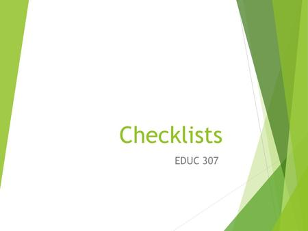 Checklists EDUC 307. What is an Observation Checklist?  The observation checklist is a strategy to monitor specific skills, behaviors, or dispositions.