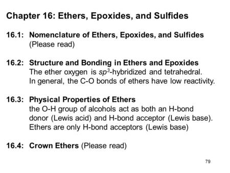 79 Chapter 16: Ethers, Epoxides, and Sulfides 16.1: Nomenclature of Ethers, Epoxides, and Sulfides (Please read) 16.2: Structure and Bonding in Ethers.