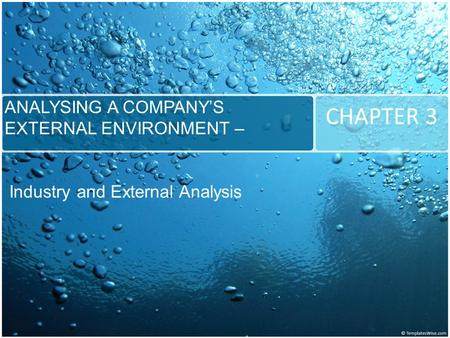 CHAPTER 3 ANALYSING A COMPANY'S EXTERNAL ENVIRONMENT – Industry and External Analysis.