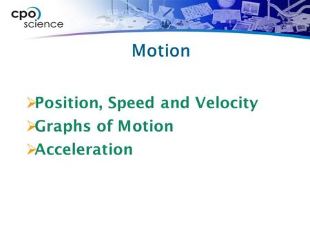 Motion Position, Speed and Velocity Graphs of Motion Acceleration.