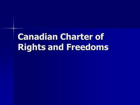 Canadian Charter of Rights and Freedoms. Right and Freedom Right – legal, moral, or social claim that people are entitled to, primarily from their government.