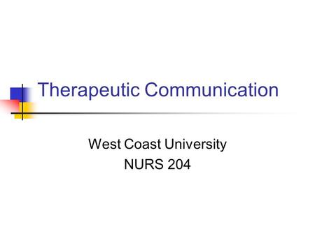 Therapeutic Communication West Coast University NURS 204.