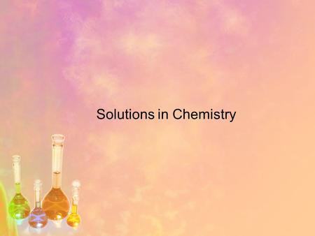 Solutions in Chemistry. You are responsible for taking notes from this powerpoint! In class you may work with your group to do calculations and answer.