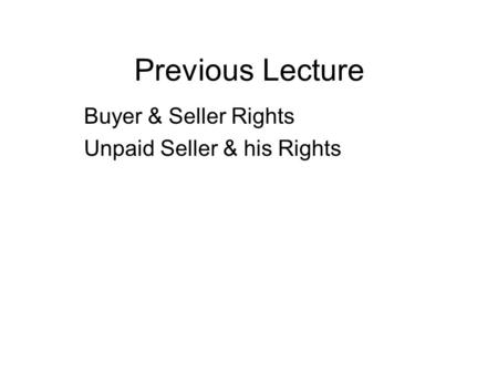 Previous Lecture Buyer & Seller Rights Unpaid Seller & his Rights.