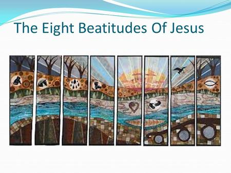 The Eight Beatitudes Of Jesus. The blessings listed by Jesus in the Sermon on the Mount.