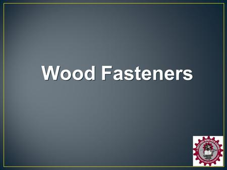 Wood Fasteners. What materials need to be joined? Wood, metal and masonry all require different fasteners. What is the thickness of the material to be.