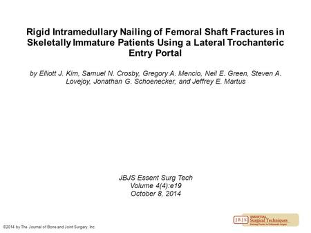 Rigid Intramedullary Nailing of Femoral Shaft Fractures in Skeletally Immature Patients Using a Lateral Trochanteric Entry Portal by Elliott J. Kim, Samuel.