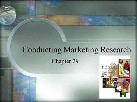 Conducting Marketing Research Chapter 29. Sec. 29.1 – The Marketing Research Process The steps in conducting marketing research The difference between.