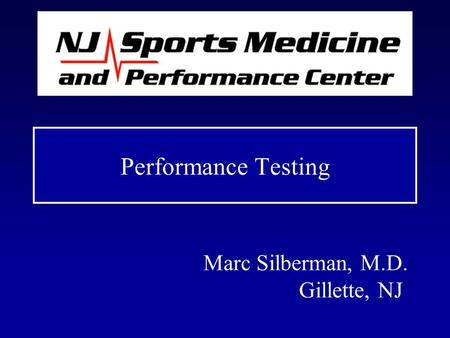 Performance Testing Marc Silberman, M.D. Gillette, NJ.