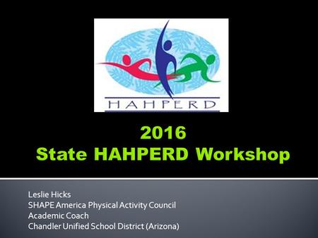 Leslie Hicks SHAPE America Physical Activity Council Academic Coach Chandler Unified School District (Arizona)