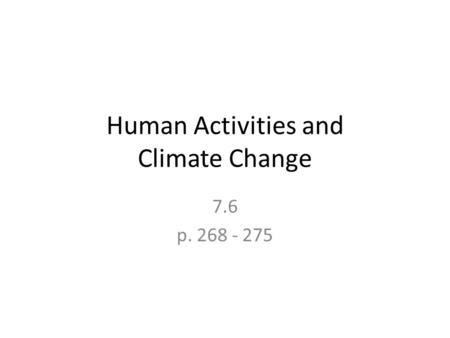 Human Activities and Climate Change 7.6 p. 268 - 275.