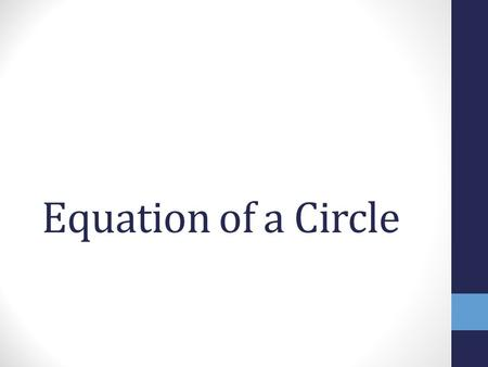 Equation of a Circle. Equation Where the center of the circle is (h, k) and r is the radius.