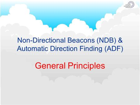 Non-Directional Beacons (NDB) & Automatic Direction Finding (ADF) General Principles.