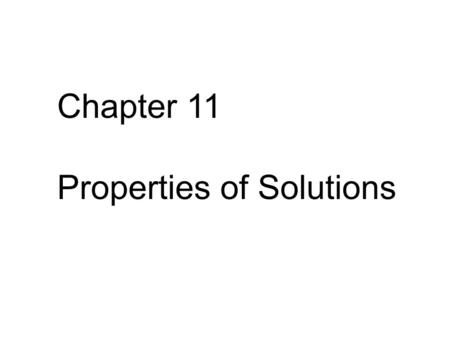 Chapter 11 Properties of Solutions. From Chapter 1: Classification of matter Matter Homogeneous (visibly indistinguishable) Heterogeneous (visibly distinguishable)