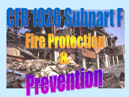 Subpart F - Fire Protection & Prevention (1926.150 - 159) Flammables/combustibles - Approved containers Fire protection program/equipment 2A fire extinguishers.