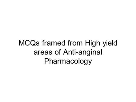 MCQs framed from High yield areas of Anti-anginal Pharmacology.