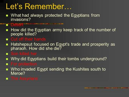 Let's Remember… What had always protected the Egyptians from invasions? Desert How did the Egyptian army keep track of the number of people killed? Cut.