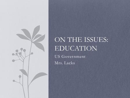 US Government Mrs. Lacks ON THE ISSUES: EDUCATION.