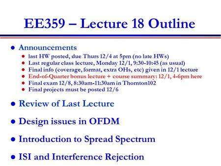 EE359 – Lecture 18 Outline Announcements last HW posted, due Thurs 12/4 at 5pm (no late HWs) Last regular class lecture, Monday 12/1, 9:30-10:45 (as usual)