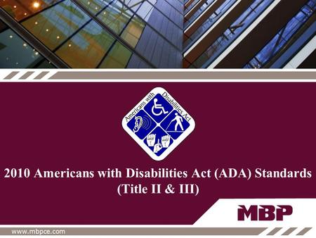 Www.mbpce.com 2010 Americans with Disabilities Act (ADA) Standards (Title II & III)