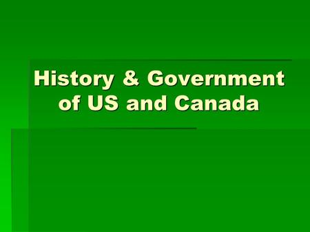 History & Government of US and Canada. History  Thought mainly that N. Americans came from Asia to Alaska from a land bridge.  10,000 years ago people.
