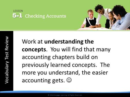 Vocabulary Test Review © 2014 Cengage Learning. All Rights Reserved. Work at understanding the concepts. You will find that many accounting chapters build.