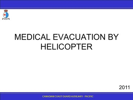 CANADIAN COAST GUARD AUXILIARY - PACIFIC MEDICAL EVACUATION BY HELICOPTER CANADIAN COAST GUARD AUXILIARY - PACIFIC 2011.